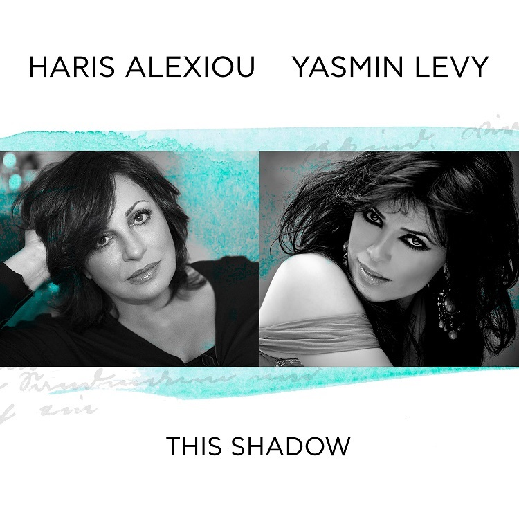 Χάρις Αλεξίου – Yasmin Levy  : This Shadow